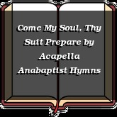 Come My Soul, Thy Suit Prepare