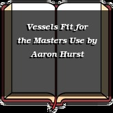 Vessels Fit for the Masters Use