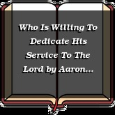 Who Is Willing To Dedicate His Service To The Lord