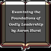 Examining the Foundations of Godly Leadership