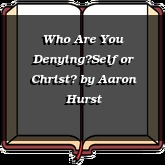 Who Are You Denying—Self or Christ?