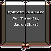 Ephraim Is a Cake Not Turned