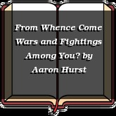 From Whence Come Wars and Fightings Among You?