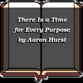 There Is a Time for Every Purpose