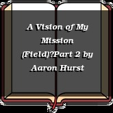 A Vision of My Mission (Field)—Part 2