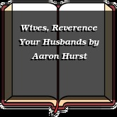 Wives, Reverence Your Husbands
