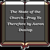 The State of the Church...Pray Ye Therefore