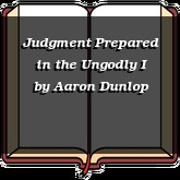 Judgment Prepared in the Ungodly I