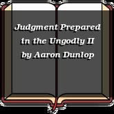 Judgment Prepared in the Ungodly II