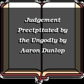 Judgement Precipitated by the Ungodly