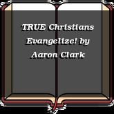 TRUE Christians Evangelize!