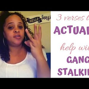 3 verses that ACTUALLY help with GANGSTALKING!
