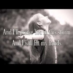 Praise You In This Storm - Casting Crowns - with Lyrics
