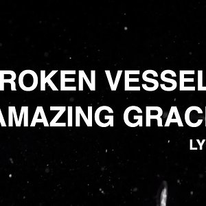 Broken Vessels (Amazing Grace) [Official Lyric Video]