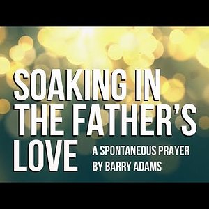 Soaking in The Father's Love Spontaneous Prayer
