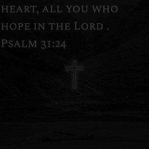 "Psalm 31:34 NIV ""Be strong and take heart, all you who hope in the Lord."" Verse Image 1"
