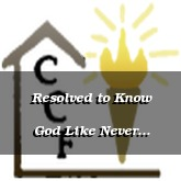 Resolved to Know God Like Never Before